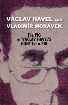 Václav Havel a Vladimír Morávek: Prase aneb Václav havel´s Hunt for a Pig (vyd. Theater 61 Press, 5. října 2012)