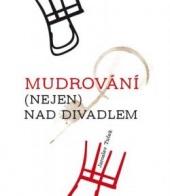 Jaroslav Tuček: Mudrování (nejen) nad divadlem (Tribun EU, 2014)
