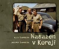 Alex Švamberk a Jaromír Švamberk: Nasazen v Koreji / Zapomenutá válka a Čechoslováci, Gutenberg 2013.