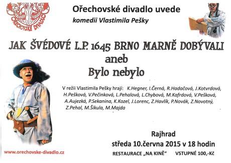 Paní Zdena řekla: Ta inscenace se hrála mnohokrát od premiéry v roce 1994 a pak byla stažena z repertoáru. Teď ji principál Peška k výročí obléhání Brna Švédy nastudoval znovu s novým obsazením.